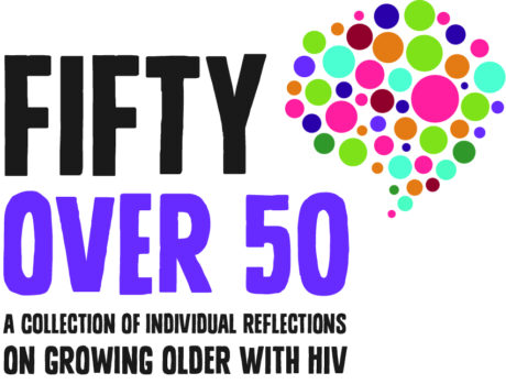 Fifty Over 50: A collection of individual reflections on growing older with HIV
