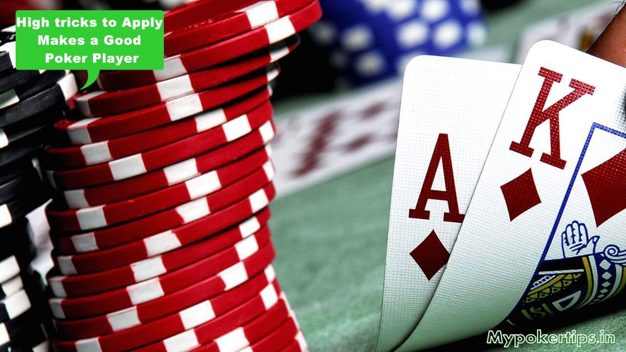 High tricks to Apply Makes a Good Poker Player