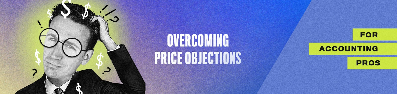 How to Overcome Price Objections For Accounting Pros