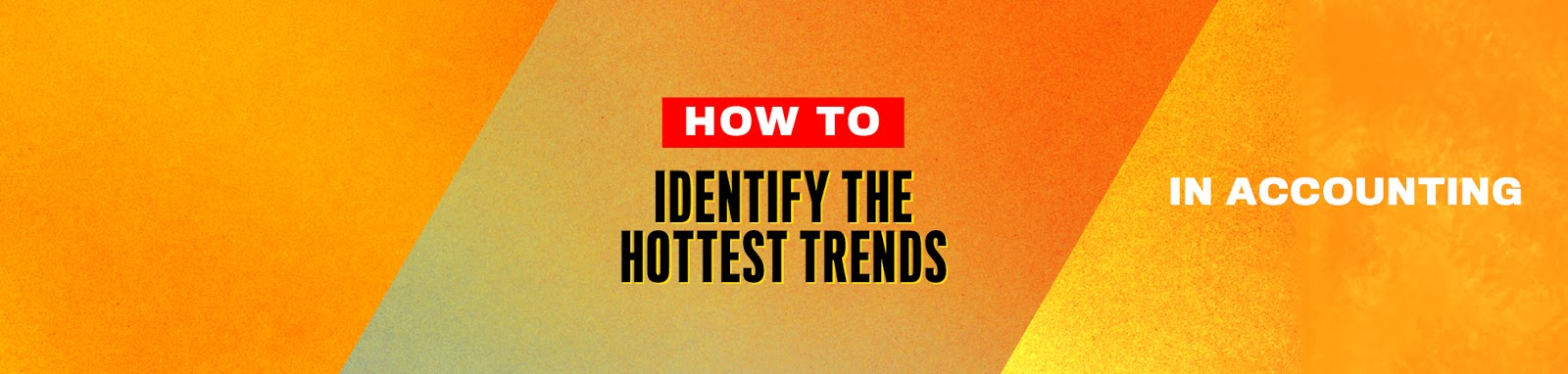 How to Use Google Trends for Identifying the Hottest Trends in Accounting