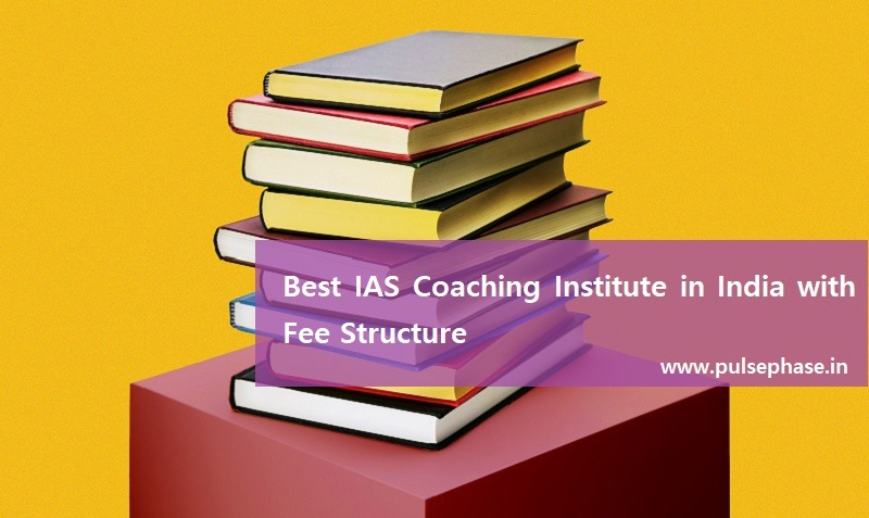 Best IAS Coaching Institute in India with Fee Structure
