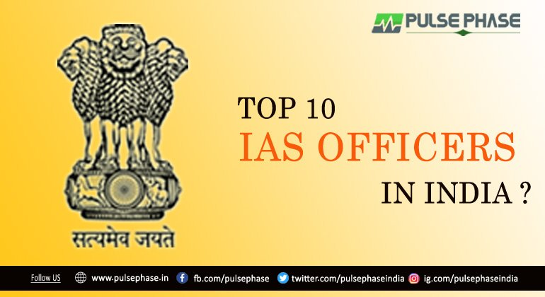 Top 10 IAS Officers in India