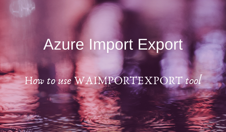 #Azure: Step by step WAImportExport