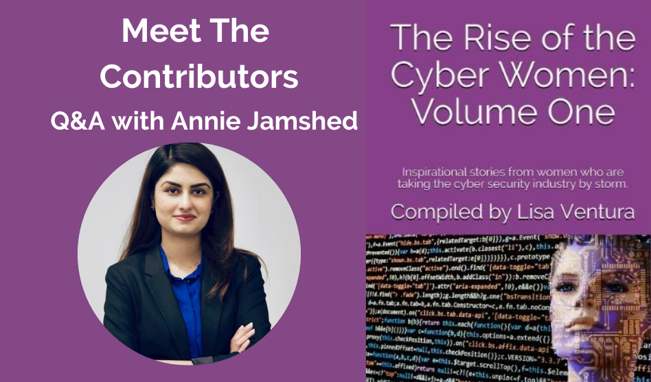 """Meet The Contributors in""""The Rise of the Cyber Women: Volume One"""" – A Q&A WITH Annie Jamshed"""