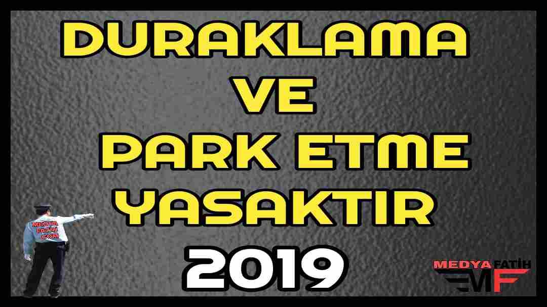 DURAKLAMA VE PARKETME YASAKTIR 2019