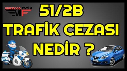 51-2B Trafik Cezası