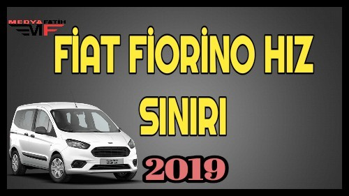 Fiorino Hız Sınırı 2019