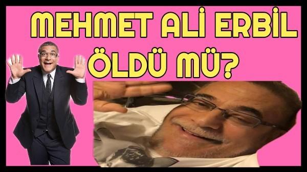 Mehmet Ali Erbil Öldü mü