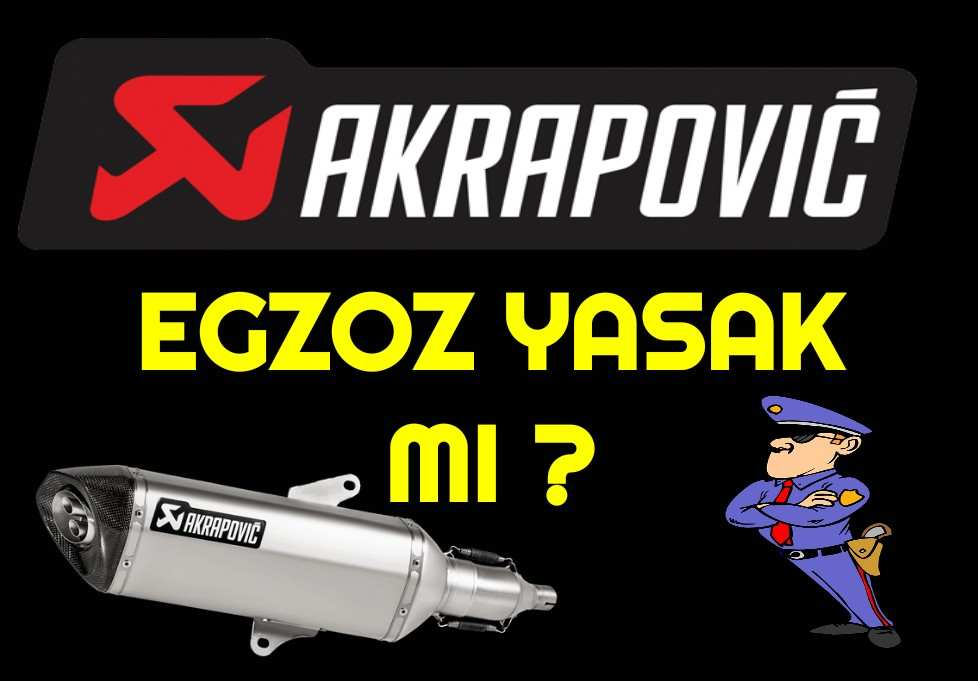 Akrapovic Yasak mı