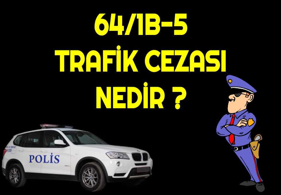 64/1-B5 Trafik Cezası Nedir?