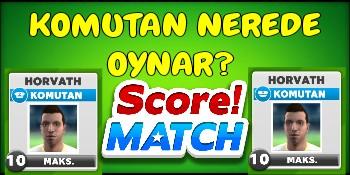 Score Match Komutan Nerede Oynar