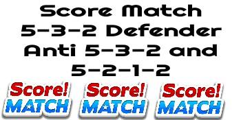 Score Match 5-3-2 Defender Anti 5-3-2 and 5-2-1-2