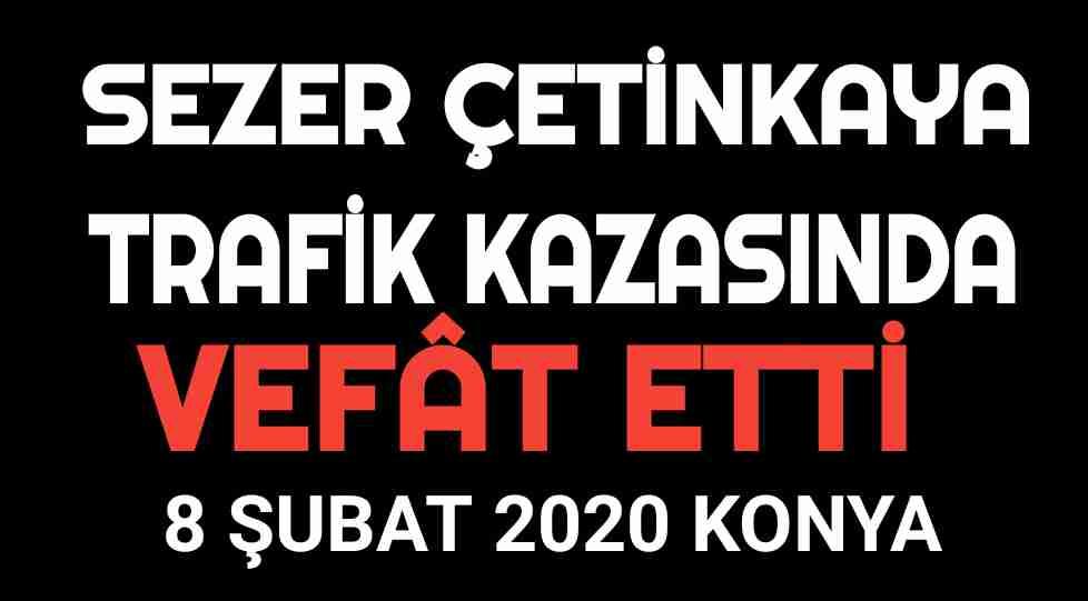 Sezer Çetinkaya Konya Kaza