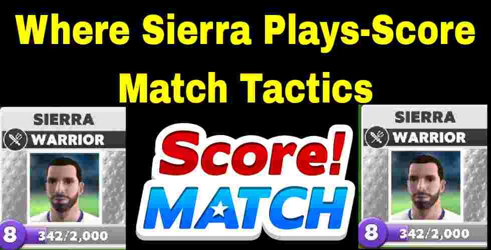 Where Sierra Plays-Score Match Tactics