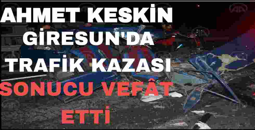 Ahmet Keskin Giresun