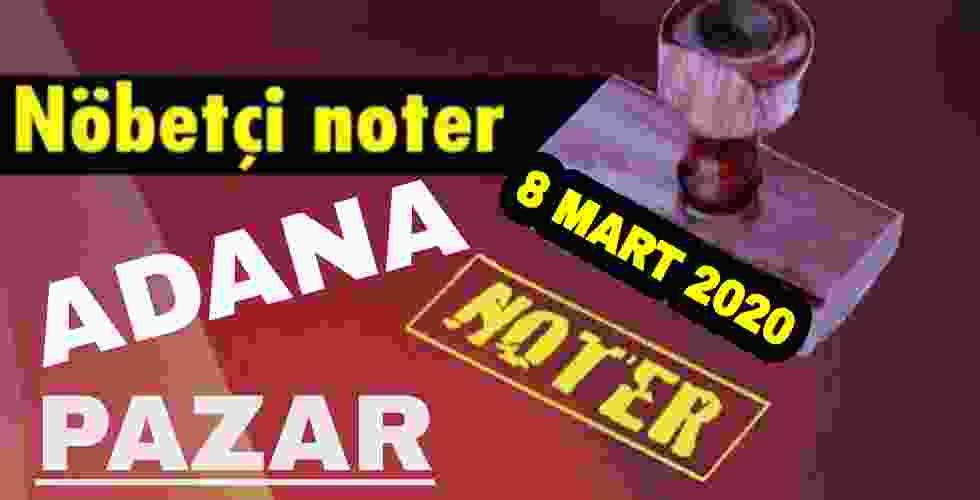 Adana Nöbetçi Noter 8 Mart 2020 Pazar