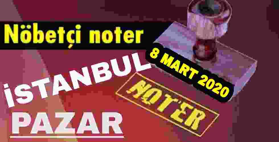 8 Mart İstanbul Nöbetçi Noter 2020 Pazar