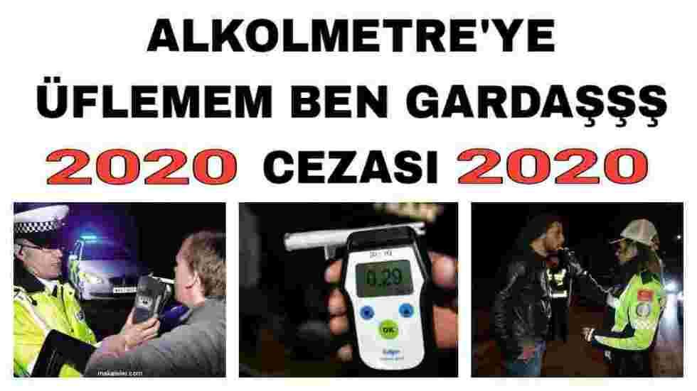 Alkolmetre Üflememe Cezası 2020