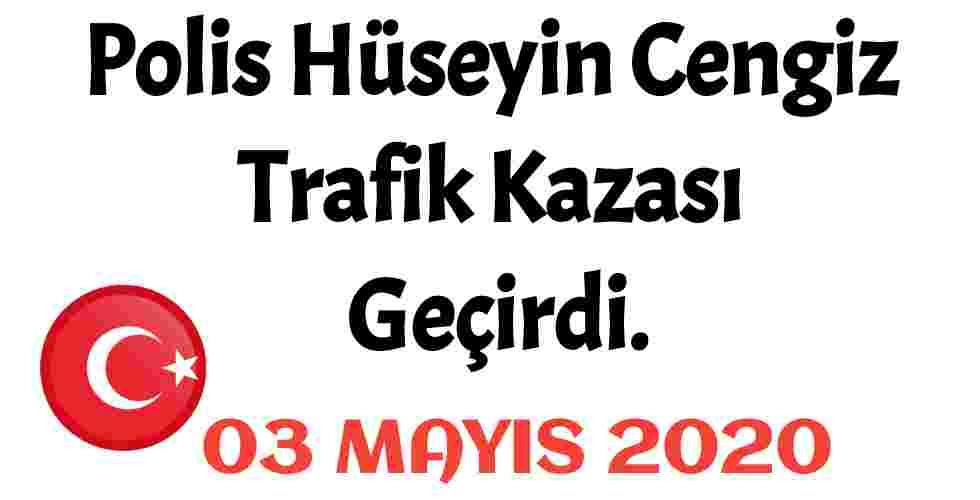 Polis Hüseyin Cengiz Trafik Kazası Geçirdi.