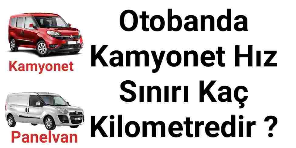 Otobanda Kamyonet Hız Sınırı Kaç Kilometredir ?