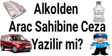 Alkolden Arac Sahibine Ceza Yazilir mi