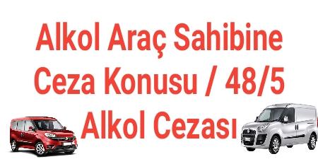 Alkol Araç Sahibine Ceza Konusu / 48/5 Alkol Cezası