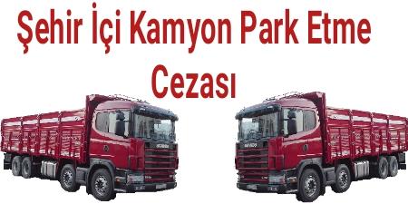 Şehir İci Kamyon Park Etme Cezası