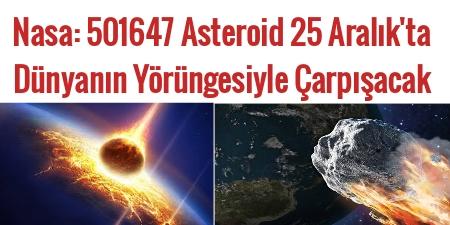 Nasa: 501647 Asteroid 25 Aralık'ta Dünyanın Yörüngesiyle Çarpışacak