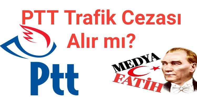 PTT Trafik Cezası Alır mı?