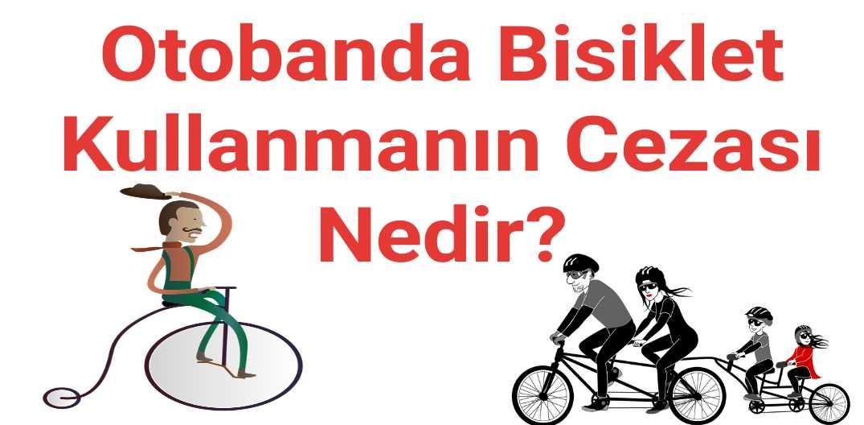 Otobanda bisiklet kullanmanın cezası