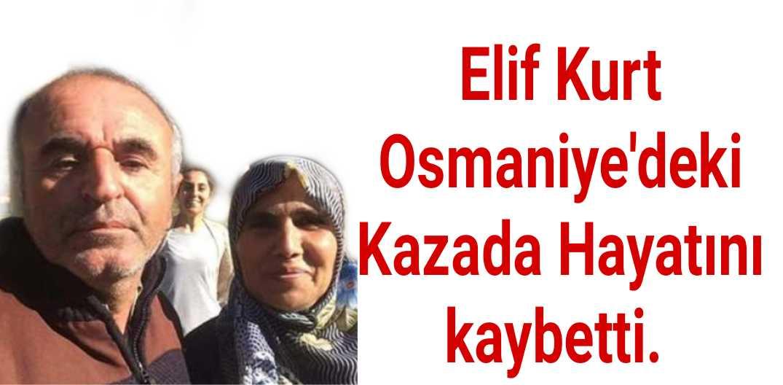 Elif Kurt Osmaniye'deki Trafik Kazasında Vefat Etti.