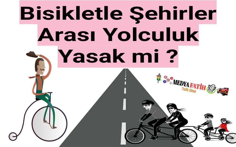 Bisikletle şehirler arası yolculuk yasak mi