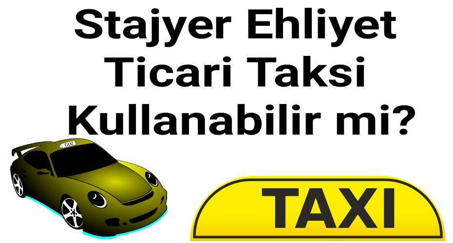 Stajyer ehliyet ticari taksi kullanabilir mi