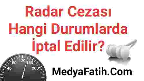 Radar cezası hangi durumlarda iptal edilir?