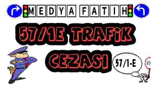 57/1E Trafik Cezası