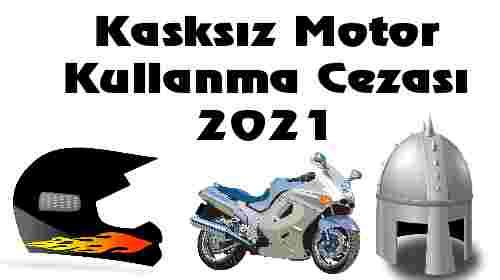Kasksız Motor Kullanma Cezası 2021