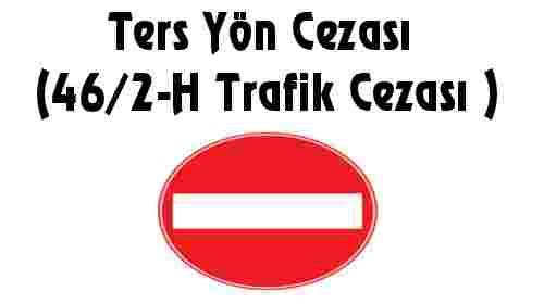 Ters Yön Cezası 46/2-H Trafik Cezası