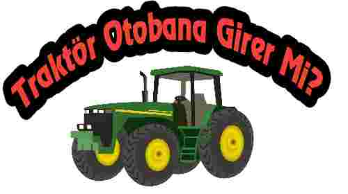 Traktör otobana girer mi?