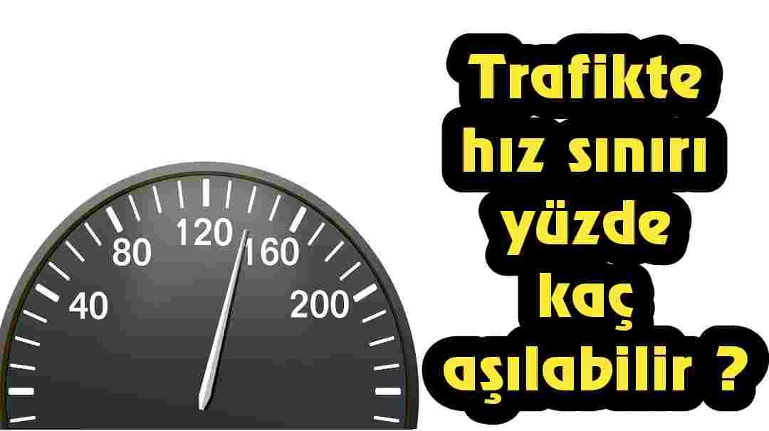 Trafikte hız sınırı yüzde kaç aşılabilir