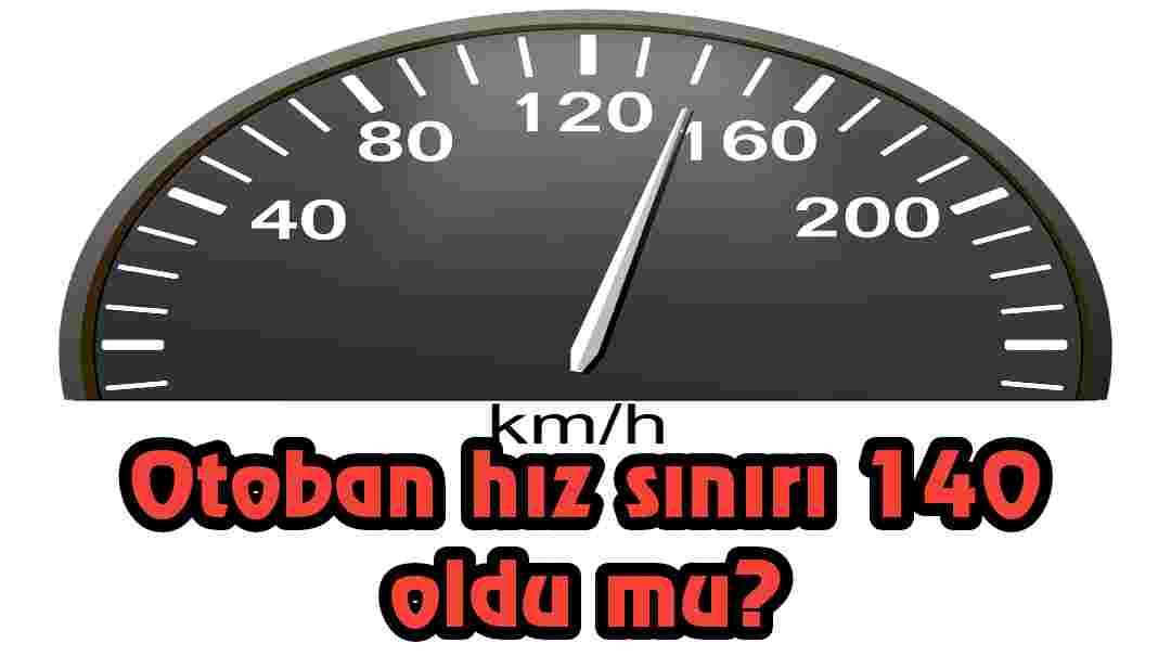 Otoban hız sınırı 140 oldu mu?