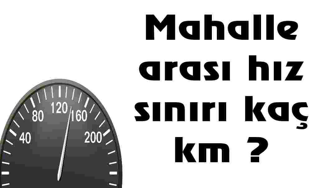 Mahalle arası hız sınırı kaç km ?
