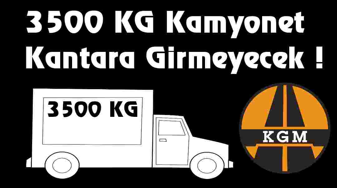 3500 kg kamyonet kantara girmeyecek 2021