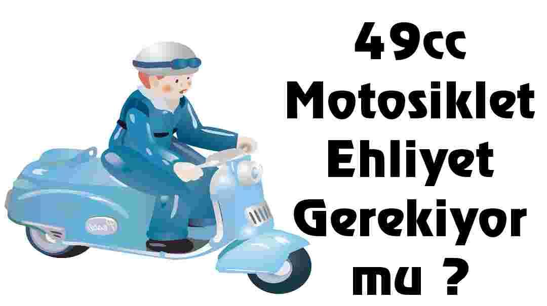 49cc Motosiklet Ehliyet Gerekiyor mu ?