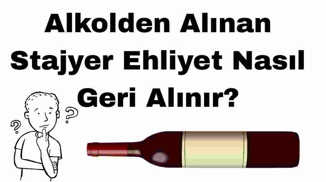 Alkolden alınan stajyer ehliyet nasıl geri alınır?