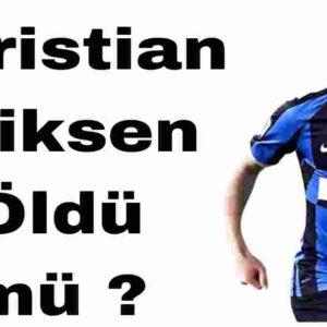 Christian Eriksen Öldü mü ?