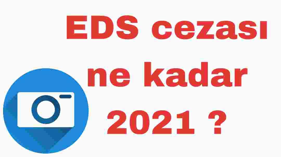 EDS cezası ne kadar 2021 ?