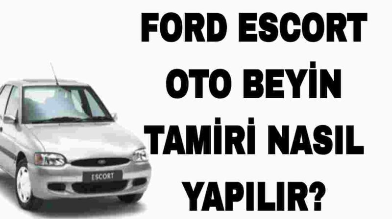 Ford Escort 1.6 Oto Beyin Tamiri Nasıl Yapılır?