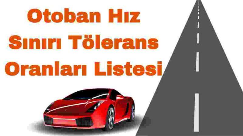 Otoban hız sınırı tolerans oranları listesi