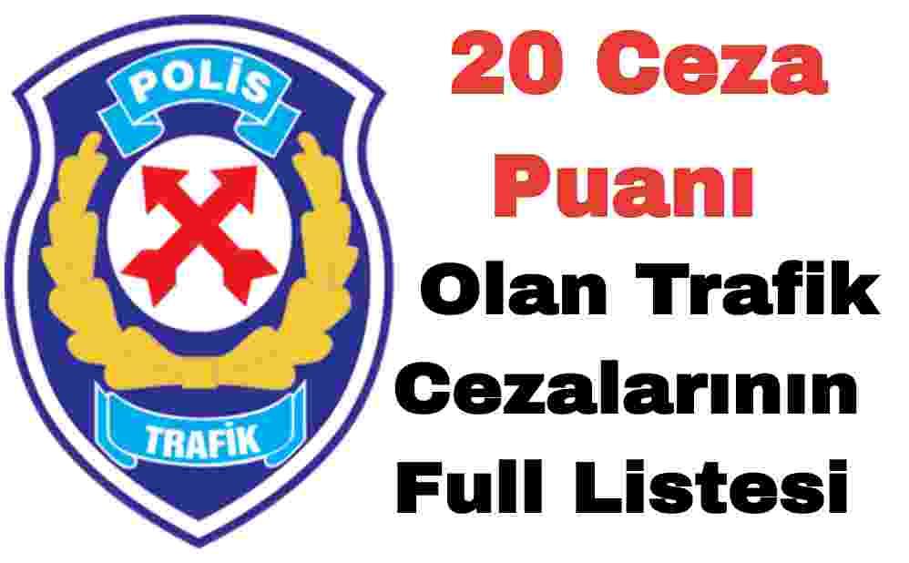 20 Ceza Puanı Olan Trafik Cezaları Full Listesi