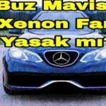 Xenon Far Yasak mı ? Xenon Cezası 2021